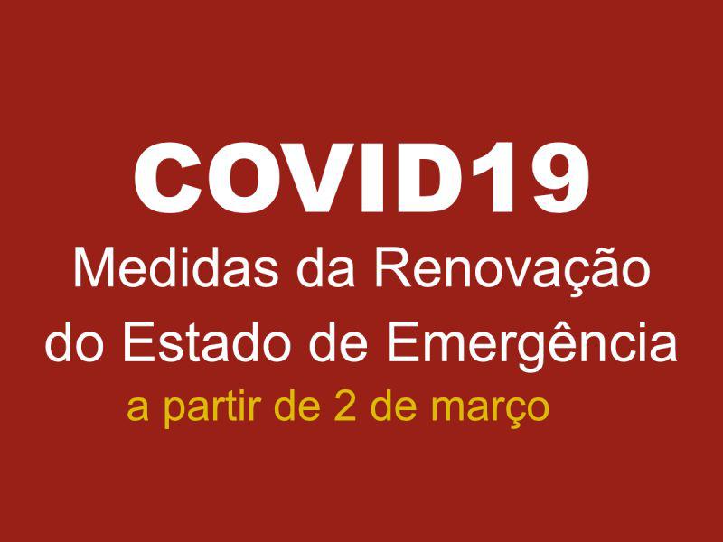 Medidas da Renovação do Estado de Emergência, em vigor a partir das 00h00 de dia 02 de março.